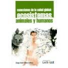 Conexiones de la salud global Ecosistemas, animales y humanos