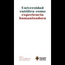 Universidad católica como experiencia humanizadora